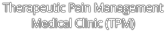 Therapeutic Pain Management Medical Clinic (TPM)